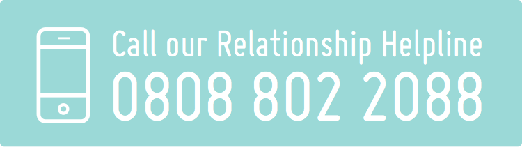 Call our relationship helpline on 0808 802 2088