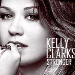 Stronger (What Doesn't Kill You) Kelly Clarkson